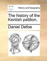 The History Of The Kentish Petition. - Daniel Defoe