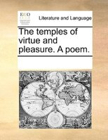 The Temples Of Virtue And Pleasure. A Poem. - See Notes Multiple Contributors