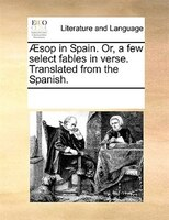 AEsop In Spain. Or, A Few Select Fables In Verse. Translated From The Spanish. - See Notes Multiple Contributors