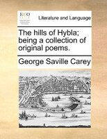 The Hills Of Hybla; Being A Collection Of Original Poems. - George Saville Carey