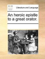 An Heroic Epistle To A Great Orator. - See Notes Multiple Contributors