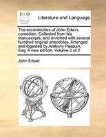 The Eccentricities Of John Edwin, Comedian. Collected From His Manuscripts, And Enriched With Several Hundred Original Anecdotes. - John Edwin