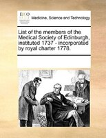 List Of The Members Of The Medical Society Of Edinburgh, Instituted 1737 - Incorporated By Royal Charter 1778. - See Notes Multiple Contributors