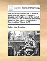 The Philosophy Of Medicine: Or, Medical Extracts On The Nature Of Health And Disease, Including The Laws Of The Animal Oconomy, - Robert John Thornton