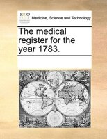 The Medical Register For The Year 1783. - See Notes Multiple Contributors