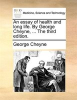 An Essay Of Health And Long Life. By George Cheyne, ... The Third Edition. - George Cheyne
