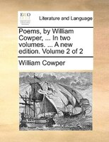 Poems, By William Cowper, ... In Two Volumes. ... A New Edition. Volume 2 Of 2 - William Cowper
