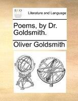 Poems, By Dr. Goldsmith. - Oliver Goldsmith