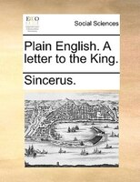 Plain English. A Letter To The King. - Sincerus.
