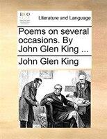 Poems On Several Occasions. By John Glen King ... - John Glen King
