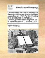 Les Avantures De Joseph Andrews, Et Du Ministre Abraham Adams, Publiées En Anglois, En 1742. Par M... Feilding [sic]; Et - Henry Fielding