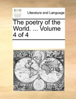 The Poetry Of The World. ...  Volume 4 Of 4 - See Notes Multiple Contributors