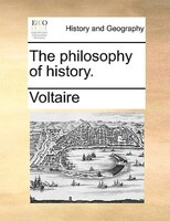 The Philosophy Of History. - Voltaire