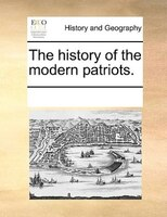 The History Of The Modern Patriots. - See Notes Multiple Contributors