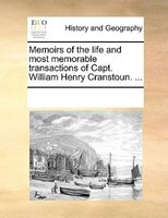 Memoirs Of The Life And Most Memorable Transactions Of Capt. William Henry Cranstoun. ... - See Notes Multiple Contributors
