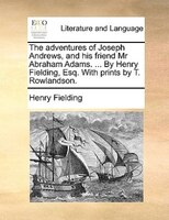 The Adventures Of Joseph Andrews, And His Friend Mr Abraham Adams. ... By Henry Fielding, Esq. With Prints By T. Rowlandson. - Henry Fielding