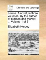 Louisa. A Novel, In Three Volumes. By The Author Of Melissa And Marcia; ...  Volume 1 Of 3 - Elizabeth Hervey