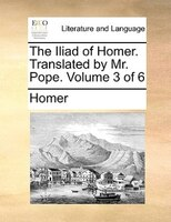 The Iliad Of Homer. Translated By Mr. Pope.  Volume 3 Of 6 - Homer