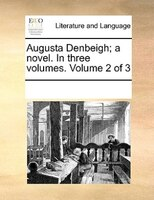 Augusta Denbeigh; A Novel. In Three Volumes.  Volume 2 Of 3 - See Notes Multiple Contributors