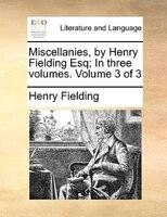 Miscellanies, By Henry Fielding Esq; In Three Volumes.  Volume 3 Of 3 - Henry Fielding