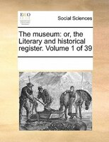 The Museum: Or, The Literary And Historical Register.  Volume 1 Of 39 - See Notes Multiple Contributors