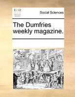 The Dumfries Weekly Magazine. - See Notes Multiple Contributors