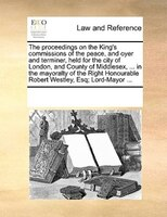 The Proceedings On The King's Commissions Of The Peace, And Oyer And Terminer, Held For The City Of London, And County Of - See Notes Multiple Contributors