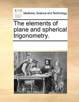 The Elements Of Plane And Spherical Trigonometry. - See Notes Multiple Contributors