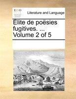 Élite De Poësies Fugitives. ...  Volume 2 Of 5 - See Notes Multiple Contributors