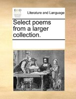 Select Poems From A Larger Collection. - See Notes Multiple Contributors
