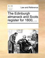 The Edinburgh Almanack And Scots Register For 1800, ... - See Notes Multiple Contributors
