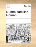 Nummi Familiar; Roman: ... - See Notes Multiple Contributors