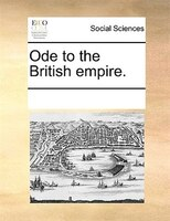 Ode To The British Empire. - See Notes Multiple Contributors