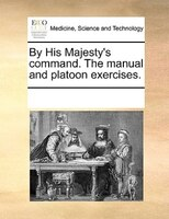 By His Majesty's Command. The Manual And Platoon Exercises. - See Notes Multiple Contributors