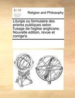 Liturgie Ou Formulaire Des Prieres Publiques Selon L'usage De L'eglise Anglicane. Nouvelle Edition, Revue Et - See Notes Multiple Contributors