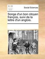 Songe D'un Bon Citoyen François, Suivi De La Lettre D'un Anglois. - See Notes Multiple Contributors
