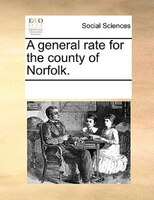 A General Rate For The County Of Norfolk. - See Notes Multiple Contributors