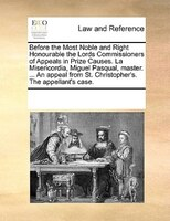 Before The Most Noble And Right Honourable The Lords Commissioners Of Appeals In Prize Causes. La Misericordia, Miguel Pasqual, Ma - See Notes Multiple Contributors