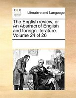 The English Review, Or An Abstract Of English And Foreign Literature.  Volume 24 Of 26 - See Notes Multiple Contributors