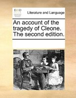 An Account Of The Tragedy Of Cleone. The Second Edition. - See Notes Multiple Contributors