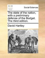 The State Of The Nation, With A Preliminary Defense Of The Budget. The Third Edition. - David Hartley