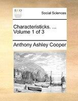 Characteristicks. ...  Volume 1 Of 3 - Anthony Ashley Cooper