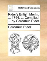 Rider's British Merlin: ... 1744. ... Compiled ... By Cardanus Rider.
