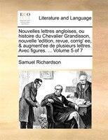 Nouvelles Lettres Angloises, Ou Histoire Du Chevalier Grandisson, Nouvelle 'edition, Revue, Corrig' Ee, & - Samuel Richardson