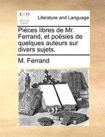 Piéces Libres De Mr. Ferrand, Et Poësies De Quelques Auteurs Sur Divers Sujets. - M. Ferrand