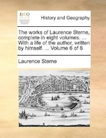 The Works Of Laurence Sterne, Complete In Eight Volumes. ... With A Life Of The Author, Written By Himself. ...  Volume 6 Of 8 - Laurence Sterne