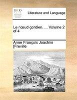 Le Noud Gordien. ...  Volume 2 Of 4 - Anne François Joachim [freville
