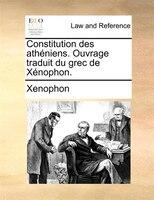 Constitution Des Athéniens. Ouvrage Traduit Du Grec De Xénophon. - Xenophon
