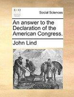 An Answer To The Declaration Of The American Congress. - John Lind