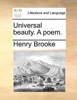 Universal Beauty. A Poem. - Henry Brooke